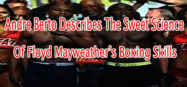 Andre Berto Beautifully Describes The Sweet Science of Floyd Mayweather's Boxing Skills
