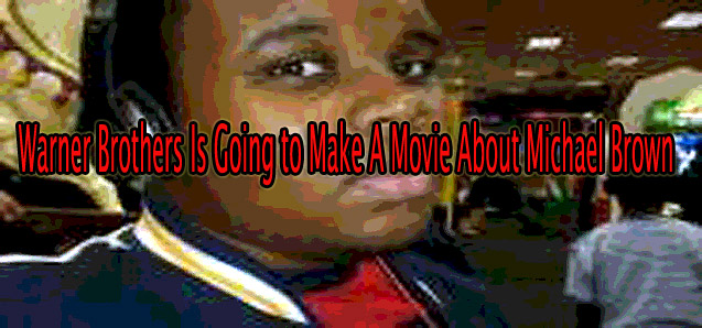 No Justice in Michael Brown Case but Warner Bros. is Still Going to Make A Movie About it