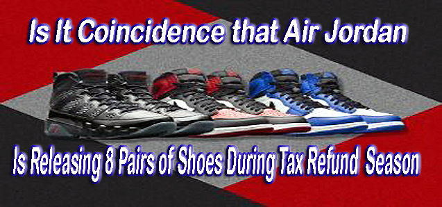 Is it Coincidence that Air Jordan is Releasing 8 Pairs of Shoes During Tax Refund Season?